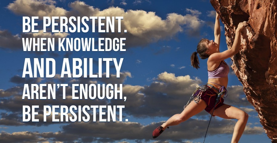 Be-persistent.-When-knowledge-and-ability-are-not-enough-be-persistent.